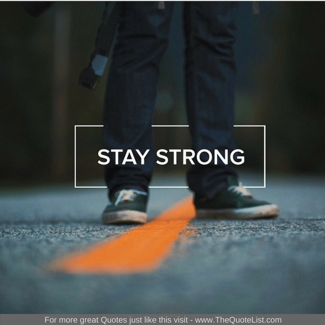"""Stay strong"""