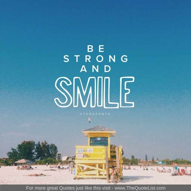 """Be strong and smile"""