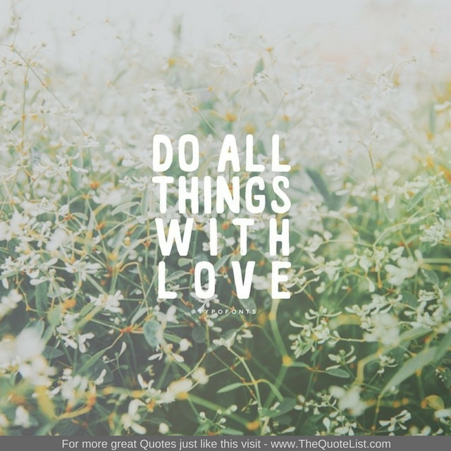 """Do all things with love"""