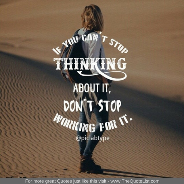 """If you can't stop thinking about it, don't stop working for it"""