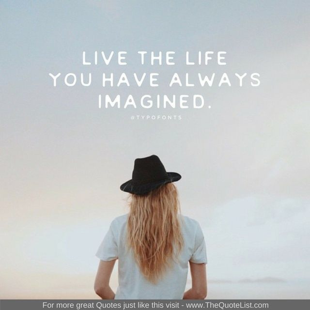 """Live the life you have always imagined"""