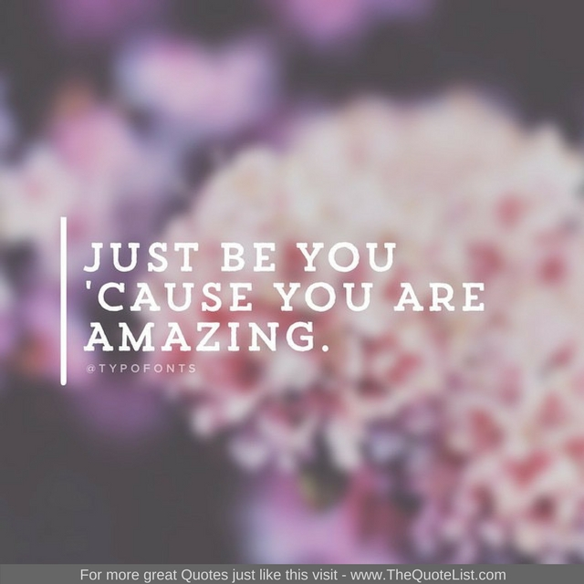 """""""Just be you, cos you are amazing"""""""