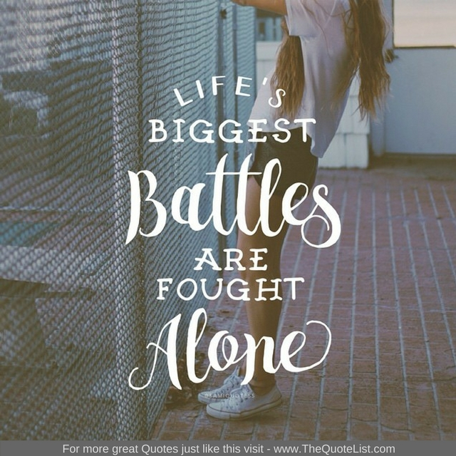 """Life's biggest battles are fought alone"""