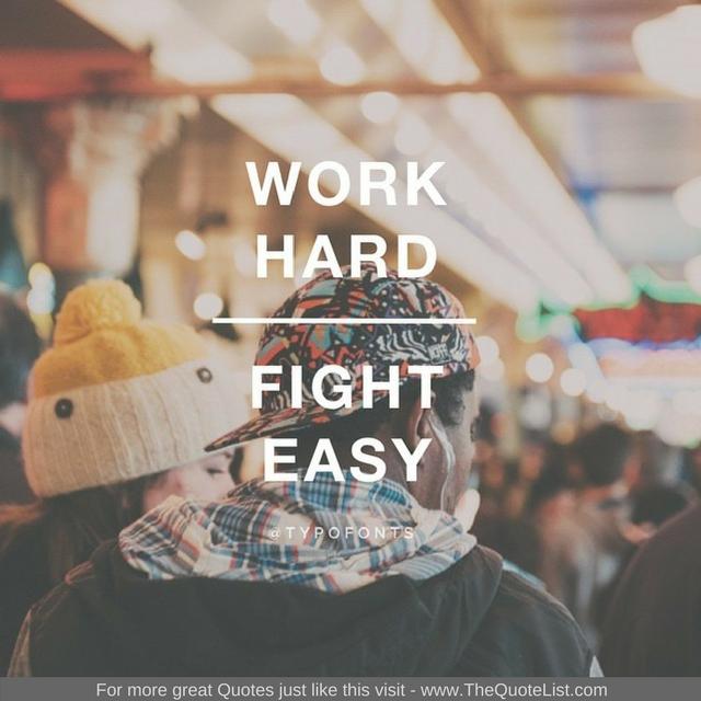 """Work hard, fight easy"""