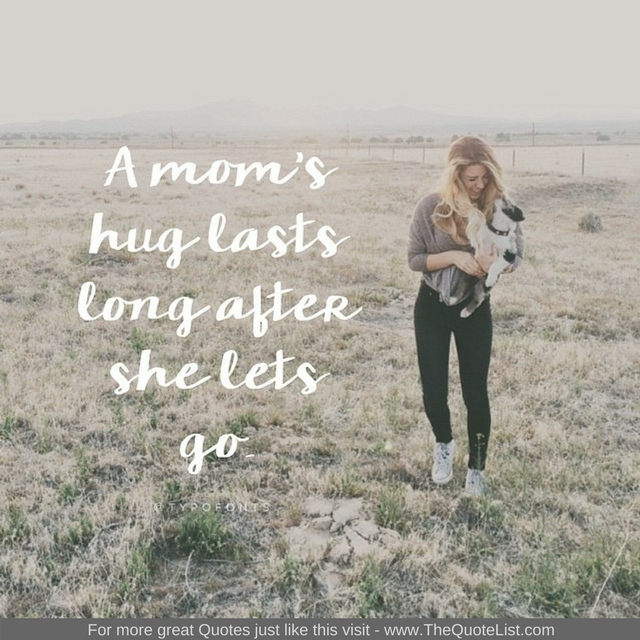 """A mum's hug lasts long after she lets go"""