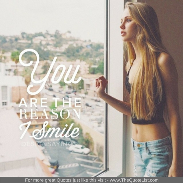 """You are the reason I smile"""