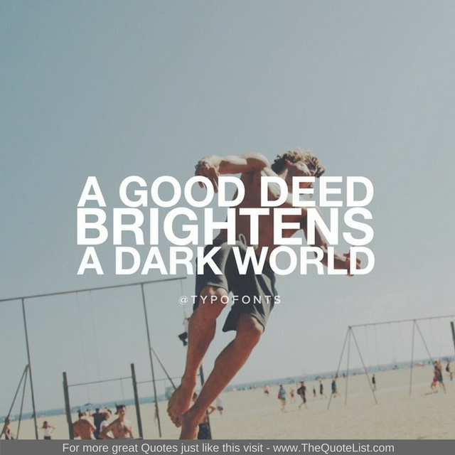 """A good deed brightens a dark world"""