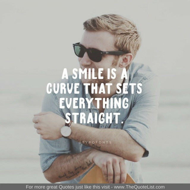 """A smile is a curve that sets everything straight"""