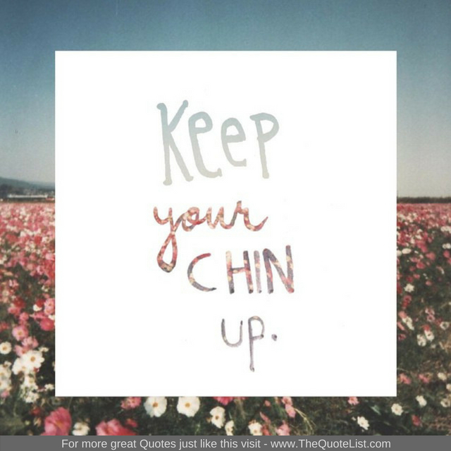 """Keep your chin up"""