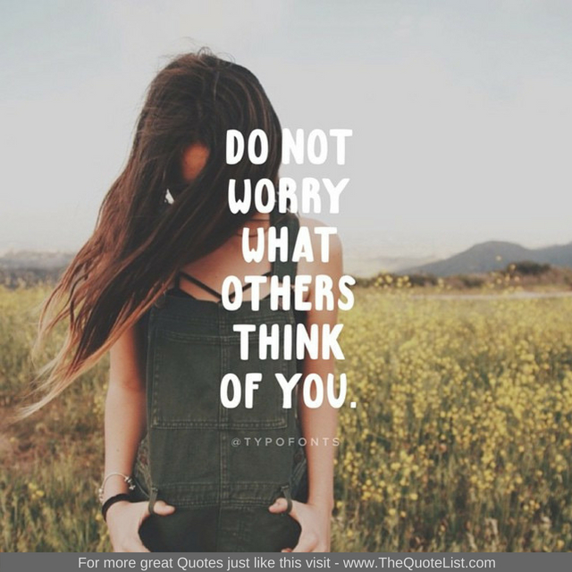 """Do not worry what others think of you""""Do not worry what others think of you"""