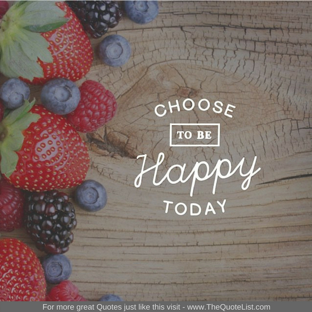 """Choose to be happy today"""