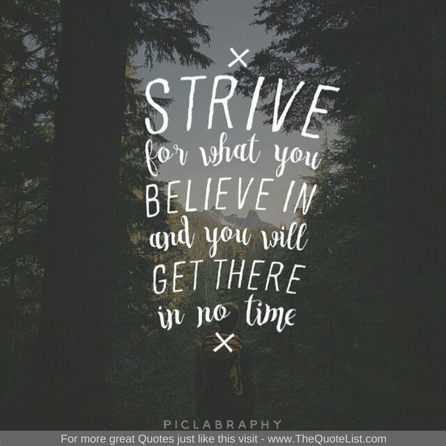"""""""Strive for what you believe in and you will get there in no time"""""""