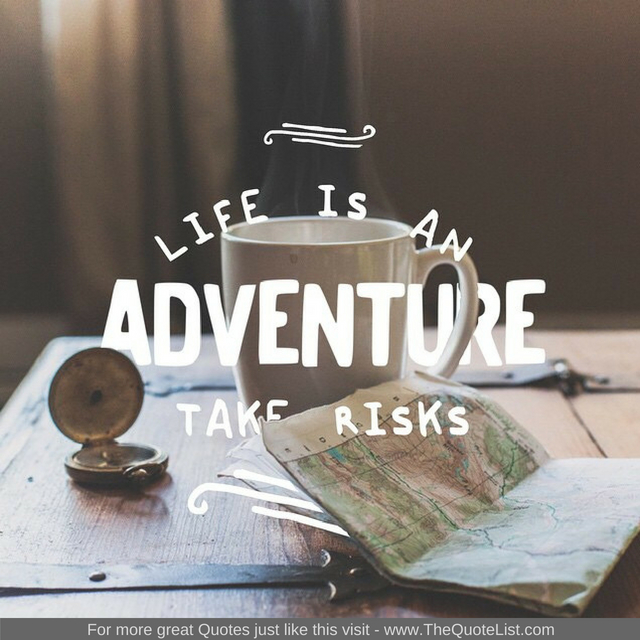 """""""Life is an adventure, take risks"""""""