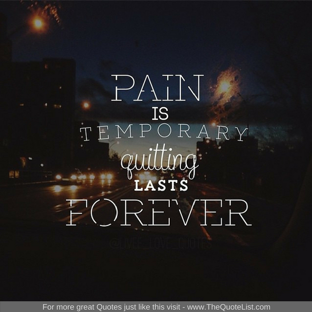"""Pain is temporary, quitting last forever"""