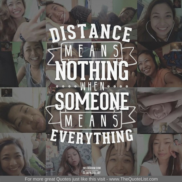 """Distance means nothing when someone means everything"""