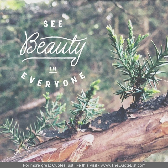 """See beauty in everyone"""