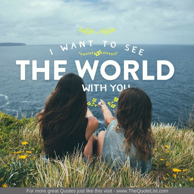 """I want to see the world with you"""