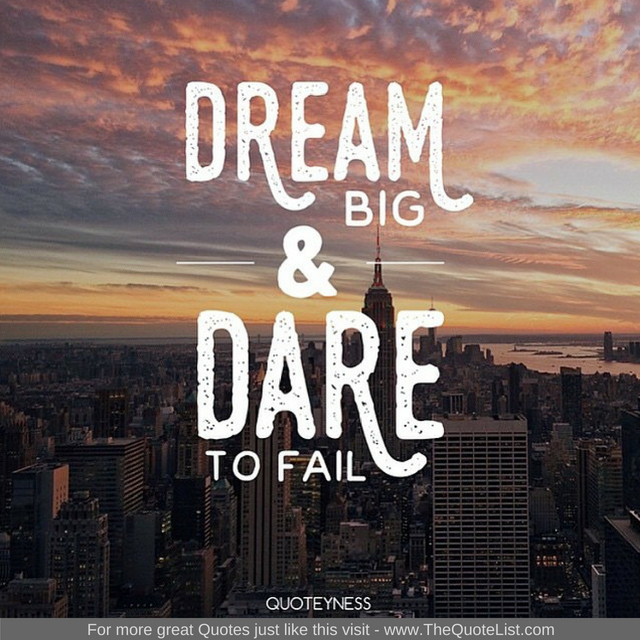 """Dream big and dare to fail"""