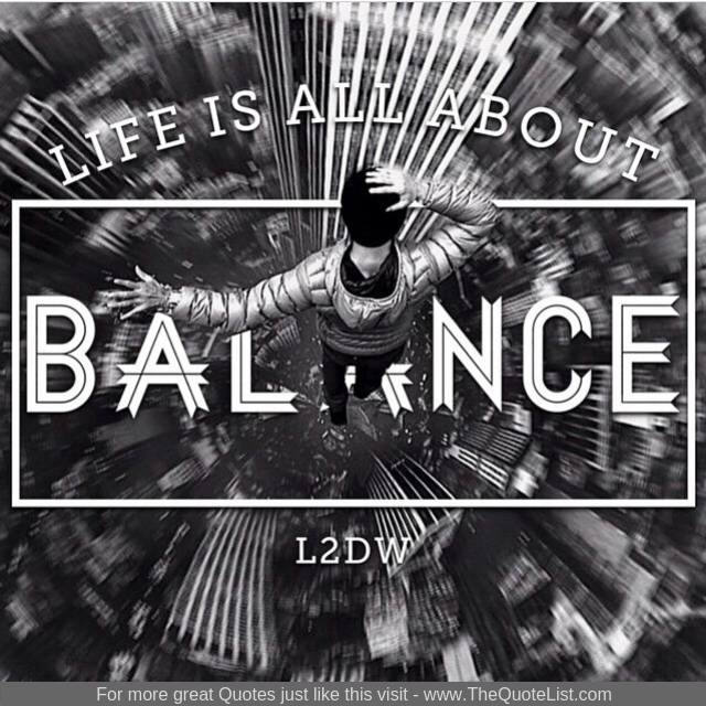 """Life is all about balance"""