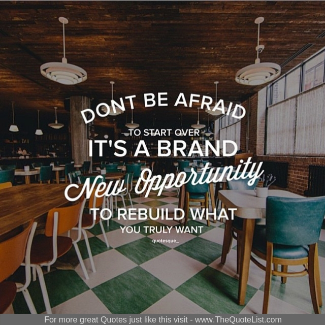 """Don't be afraid to start over. It's a brand new opportunity to rebuild what you truly want"""