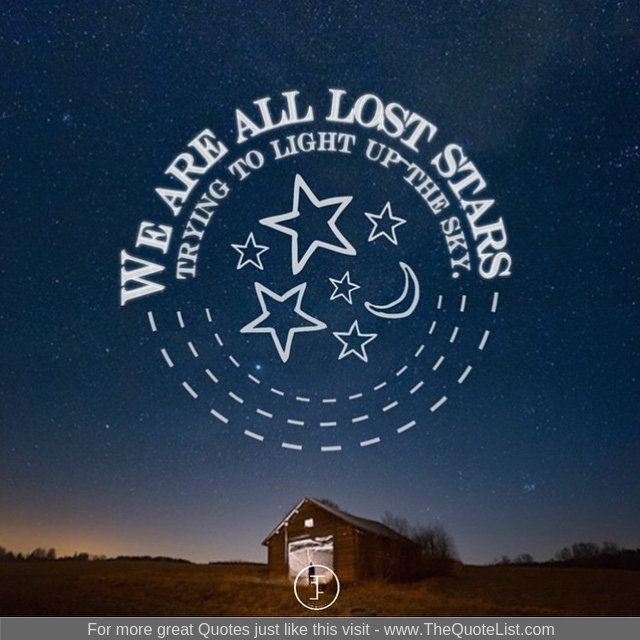 """""""We are all lost stars trying to light up the sky"""""""