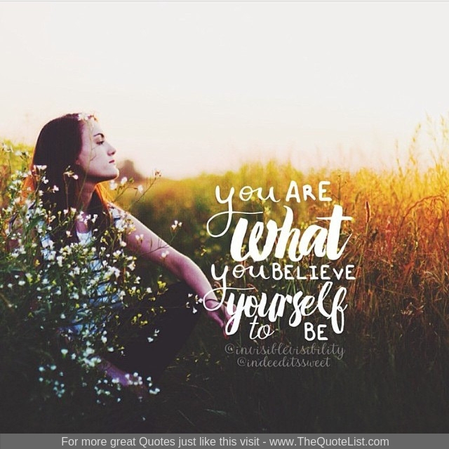"""""""You are what you believe yourself to be"""""""