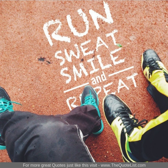 """Run, Sweat, Smile and Repeat"""