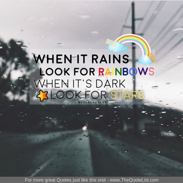 """When it rains look for rainbows, when it's dark look for stars"""
