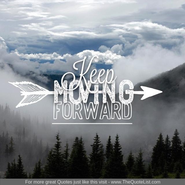 """""""Keep moving forward"""""""