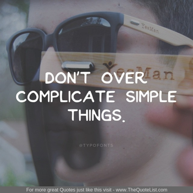 """Don't over complicate simple things"""