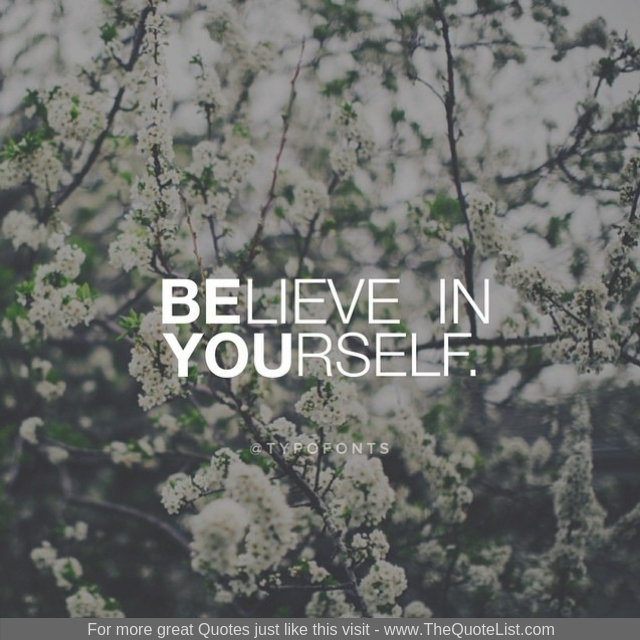 """Believe in yourself"""