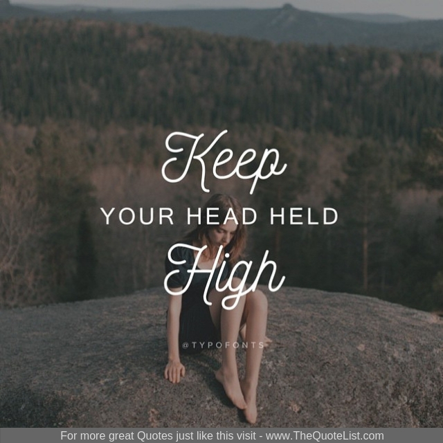 """Keep your head held high"""