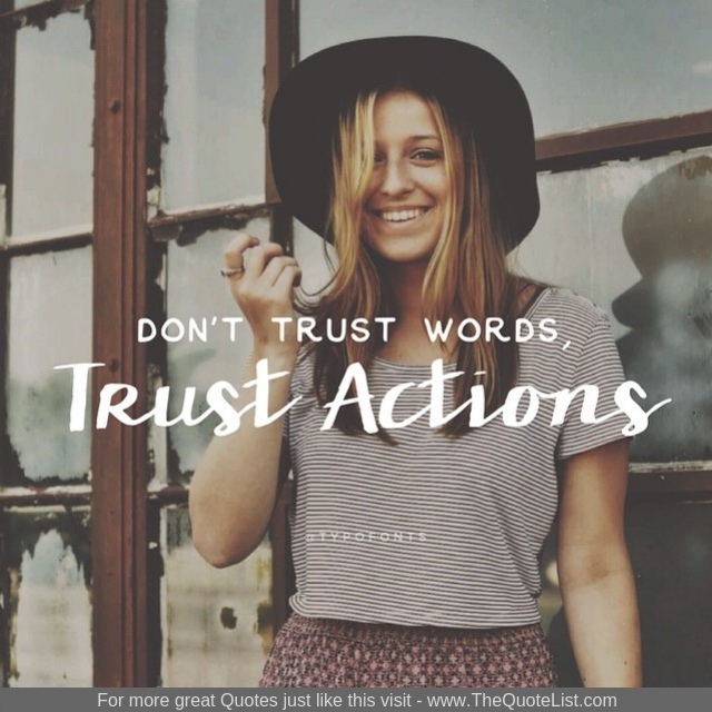 """Don't trust words, trust actions"""