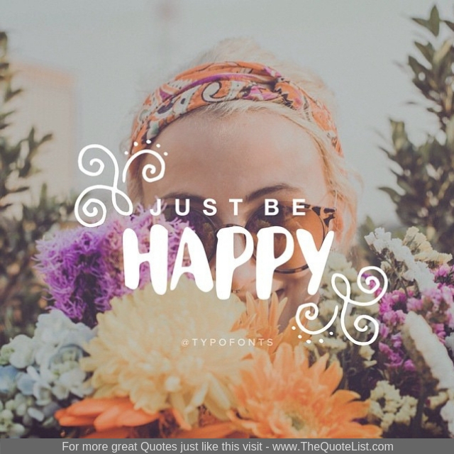 """Just be happy"""