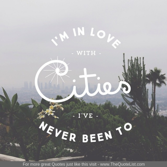 """I'm in love with cities I've never been to"""