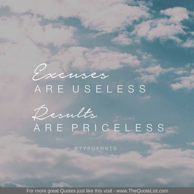 """""""Excuses are useless, results are priceless"""""""