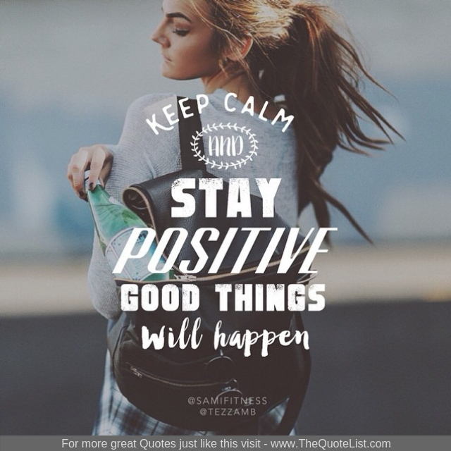 """Keep calm and stay positive. Good things will happen"""