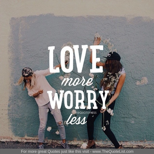 """Love more worry less"""