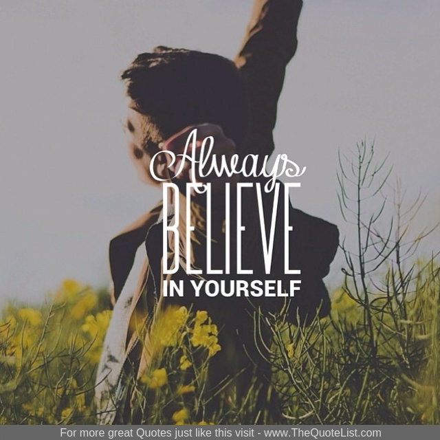 """Always believe in yourself"""