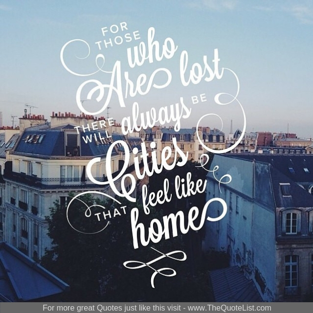 """For those who are lost, there will always be cities that feel like home"""