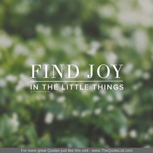 """""""Find joy in the little things"""""""