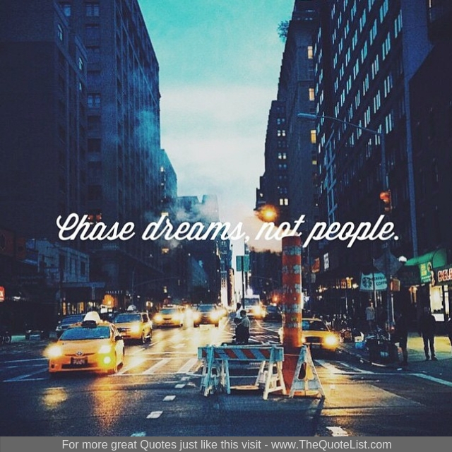 """Chase dreams, not people"""