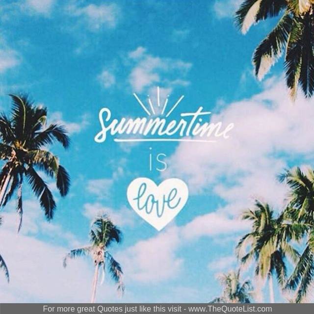 """Summertime is love"""