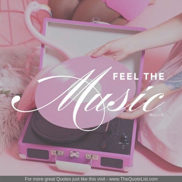 """Feel the music"""