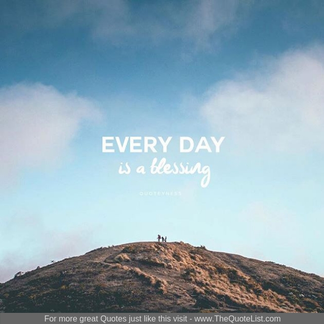 """Every day is a blessing"""