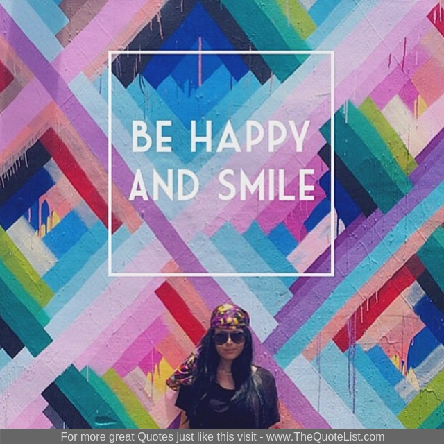 """Be happy and smile"""