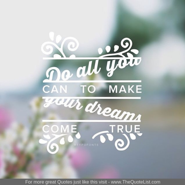 """Do all you can to make your dreams come true"""